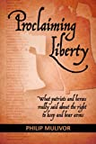 Proclaiming Liberty: What Patriots and Heroes Really Said About the Right to Keep and Bear Arms