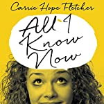 All I Know Now: Wonderings and Reflections on Growing Up Gracefully | Carrie Hope Fletcher