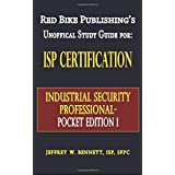 ISP Certification-The Industrial Security Professional Exam Manual Pocket Edition 1 or How to Prepare for and Pass the Industrial Security Professional Certification Exam ~ Jeffrey W. Bennett
