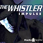 The Whistler: Impulse | J. Donald Wilson