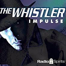 The Whistler: Impulse Radio/TV Program by J. Donald Wilson Narrated by Bill Forman, Betty Lou Gerson, William Conrad