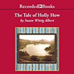 The Tale of Holly How (       UNABRIDGED) by Susan Wittig Albert Narrated by Virginia Leishman