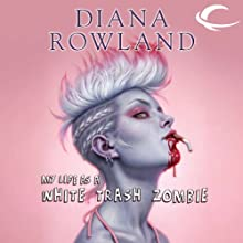 My Life as a White Trash Zombie (       UNABRIDGED) by Diana Rowland Narrated by Allison McLemore