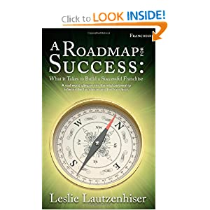 A Roadmap For Success: What it Takes to Build a Successful Franchise Brian Schwartz, Leslie Lautzenhiser and Stephen Hogan