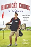 Image of An American Caddie in St. Andrews: Growing Up, Girls, and Looping on the Old Course
