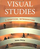 Visual Studies: A Skeptical Introduction (0415966817) by Elkins, James