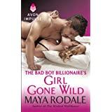 The Bad Boy Billionaire's Girl Gone Wild (Wallflower Trilogy) ~ Maya Rodale
