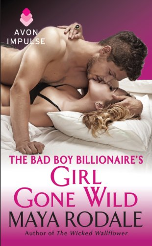 The Bad Boy Billionaire's Girl Gone Wild by Maya Rodale