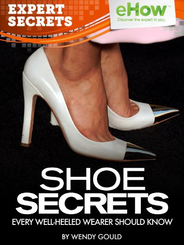 Shoe Secrets Every Well-Heeled Wearer Should Know (Expert Secrets 101 Kindle Book Series)