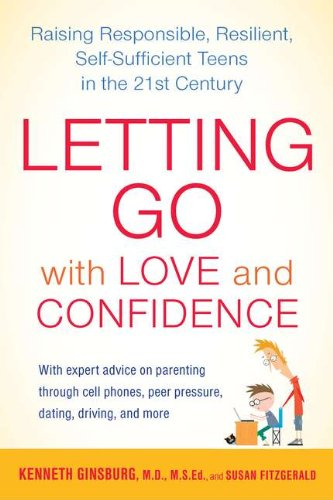 <p>Letting Go with Love and Confidence: Raising Responsible, Resilient, Self-Sufficient Teens in the 21st Century</p>