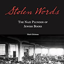Stolen Words: The Nazi Plunder of Jewish Books Audiobook by Rabbi Mark Glickman Narrated by Mark Glickman