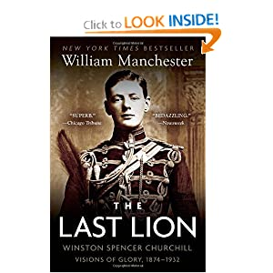 The Last Lion: Winston Spencer Churchill: Visions of Glory, 1874-1932 by William Manchester