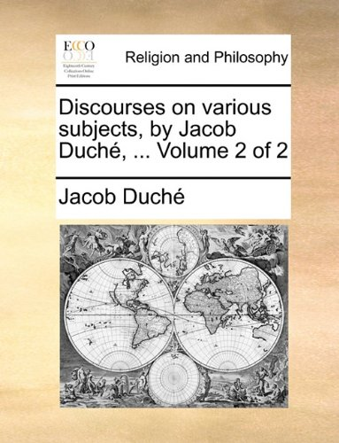 Discourses on various subjects, by Jacob Duché, ...  Volume 2 of 2