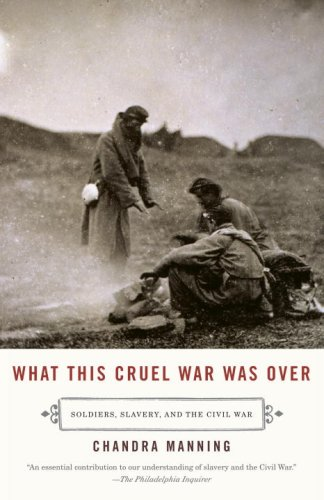 What This Cruel War Was Over: Soldiers, Slavery, and the Civil War (Vintage), CHANDRA MANNING