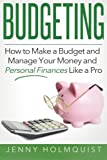 Budgeting: How to Make a Budget and Manage Your Money and Personal Finances Like a Pro (Budgeting, Money Management, Personal Finance, Planning Guide)