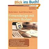 Firmendesign mit kleinem Budget: Schritt für Schritt zur eigenen Corporate Identity - Der perfekte Auftritt mit...