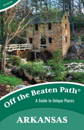 Arkansas Off the Beaten Path®: A Guide to Unique Places (Off the Beaten Path Series)