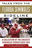 Tales from the Florida State Seminoles Sideline: A Collection of the Greatest Seminoles Stories Ever Told (Tales from the Team) (1613212216) by Bowden, Bobby