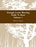 img - for Triangle Loom Weaving Twills 'N More Volume 1 book / textbook / text book