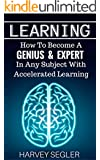 Learning: How To Become a Genius & Expert In Any Subject With Accelerated Learning (Accelerated Learning, Learn Faster, How To Learn, Make It Stick, Brain Training)