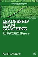 Leadership Team Coaching: Developing Collective Transformational Leadership