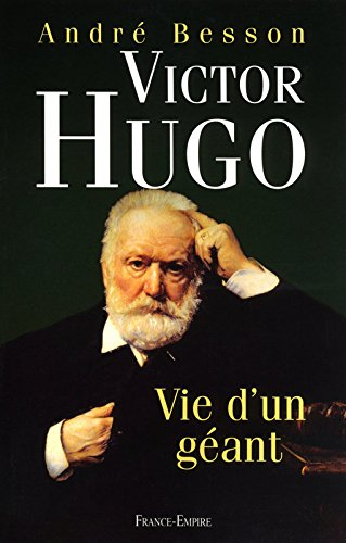 VICTOR HUGO VIE D'UN GEANT