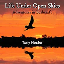 Life Under Open Skies: Adventures in Bushcraft (       UNABRIDGED) by Tony Nester Narrated by Jack Chekijian