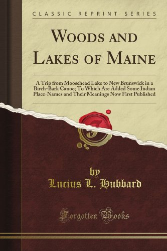 Woods And Lakes Of Maine: A Trip From Moosehead Lake To New Brunswick In A Birch-Bark Canoe; To Which Are Added Some Indian Place-Names And Their Meanings Now First Published (Classic Reprint) front-336907