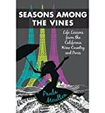 img - for BY Moulton, Paula ( Author ) [{ Seasons Among the Vines, New Edition: Life Lessons from the California Wine Country and Paris - IPS By Moulton, Paula ( Author ) Nov - 26- 2013 ( Paperback ) } ] book / textbook / text book