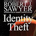 Identity Theft (       UNABRIDGED) by Robert J. Sawyer Narrated by Anthony Heald