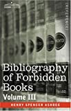 BIBLIOGRAPHY OF FORBIDDEN BOOKS - Volume III by Henry Spencer Ashbee