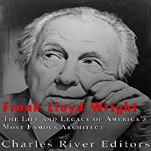 Frank Lloyd Wright: The Life and Buildings of America's Most Famous Architect | Livre audio Auteur(s) :  Charles River Editors Narrateur(s) : Kenneth Ray