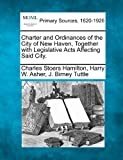 img - for Charter and Ordinances of the City of New Haven, Together with Legislative Acts Affecting Said City. book / textbook / text book