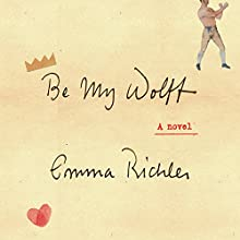 Be My Wolff: A Novel Audiobook by Emma Richler Narrated by Lucy Rayner