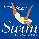 Swim: Why We Love the Water (       UNABRIDGED) by Lynn Sherr Narrated by Lynn Sherr