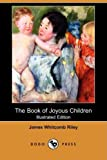 The Book of Joyous Children (Illustrated Edition) (Dodo Press)