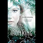 The Iron King: The Iron Fey, Book 1 | Julie Kagawa