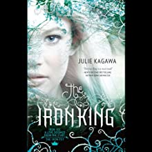 The Iron King: The Iron Fey, Book 1 (       UNABRIDGED) by Julie Kagawa Narrated by Khristine Hvam