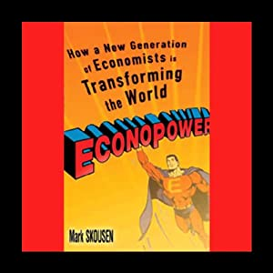 EconoPower: How a New Generation of Economists Is Transforming the World | [Mark Skousen]