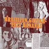 echange, troc Compilation - Brazilian Guitar Fuzz Bananas - Tropicalista Psychedelic Masterpieces, 1967-1976