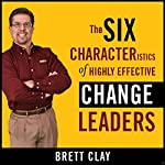 The Six Characteristics of Highly Effective Change Leaders | Brett Clay