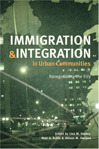 Immigration and Integration in Urban Communities: Renegotiating the City (Woodrow Wilson Center Press)