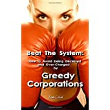 Beat The System: How to Avoid Being Deceived and Over-Charged by Greedy Corporations ~ Angela Coldwell