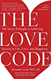 img - for The Love Code: The Secret Principle to Achieving Success in Life, Love, and Happiness book / textbook / text book