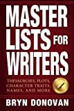 img - for Master Lists for Writers: Thesauruses, Plots, Character Traits, Names, and More book / textbook / text book