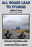 All Roads Lead To Sturgis: A Biker's Story (Book 1 in the Series)
