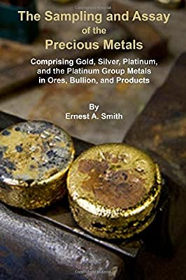 The Sampling and Assay of the Precious Metals par Ernest A Smith