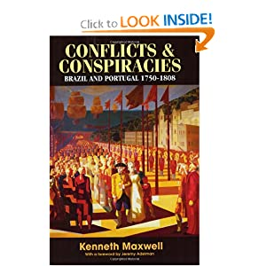 Conflicts and Conspiracies: Brazil and Portugal, 1750-1808 Kenneth Maxwell