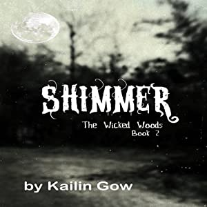 Shimmer: The Wicked Woods, Book 2 | [Kailin Gow]