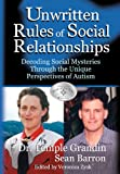 The Unwritten Rules of Social Relationships: Decoding Social Mysteries Through the Unique Perspectives of Autism (193256506X) by Temple Grandin